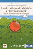 Guide pratique de l'éducation à l'environnement : entre humanisme et écologie